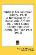 Writings on American History, 1903: A Bibliography of Books and Articles on United States History Published During the Year 1903 (1905) - McLaughlin, Andrew Cunningham; Slade, William A.; Lewis, Ernest D.