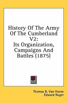 History of the Army of the Cumberland V2 : Its Organization, Campaigns and Battles (1875) - Thomas B. Van Horne; Edward Ruger