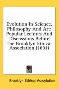 Evolution in Science, Philosophy and Art: Popular Lectures and Discussions Before the Brooklyn Ethical Association (1891) - Brooklyn Ethical Association