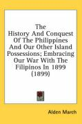 The History and Conquest of the Philippines and Our Other Island Possessions; Embracing Our War with the Filipinos in 1899 (1899) - March, Alden