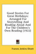 Good Stories for Great Birthdays: Arranged for Storytelling and Reading Aloud and for the Children's Own Reading (1922) - Olcott, Frances Jenkins
