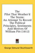 The Pilot That Weather'd the Storm: An Attempt to Record the Political Principles, Sentiments and Motives of William Pitt (1812) - Shuttleworth, George Edmund