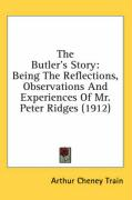 The Butler's Story: Being the Reflections, Observations and Experiences of Mr. Peter Ridges (1912) - Train, Arthur Cheney