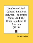 Intellectual and Cultural Relations Between the United States and the Other Republics of America (1914) - Bard, Harry Erwin