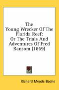 The Young Wrecker of the Florida Reef: Or the Trials and Adventures of Fred Ransom (1869) - Bache, Richard Meade