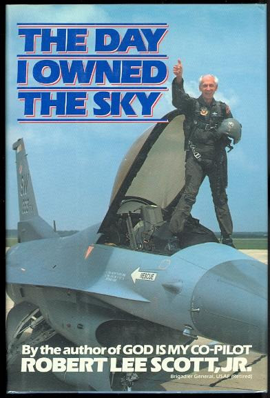 THE DAY I OWNED THE SKY. - Scott, Robert Lee, Jr., Brigadier General, USAF (Retired).