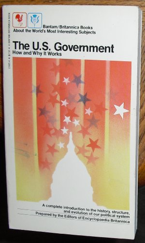 United States Government: How and Why it Works (Bantam/Britannica books)