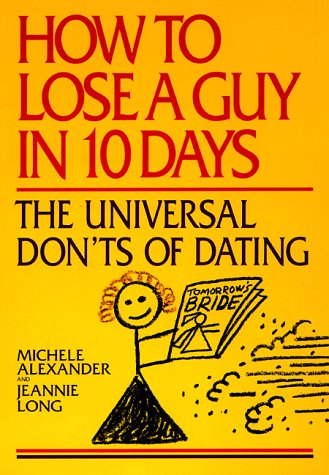 How to Lose a Guy in 10 Days: The Universal Don'ts of Dating - Michele Alexander; Jeannie Long