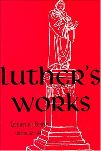 Luther's Works Lectures on Genesis/Chapters 38-44 (Luther's Works (Concordia)) - Paul D. Pahl