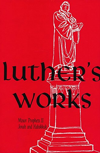 Luther's Works : Lectures on the Minor Prophets II, Jonah and Habakkuk - Martin H. Luther