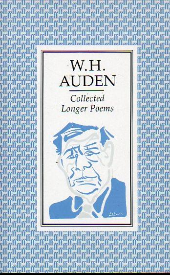 COLLECTED LONGER POEMS. Contents: Paid on Bots Dies, Letter to Lord Byron, New Year Letter, For the Time Being, The Sea and the Mirror and The Age of Anxiety. - Auden, W. H.