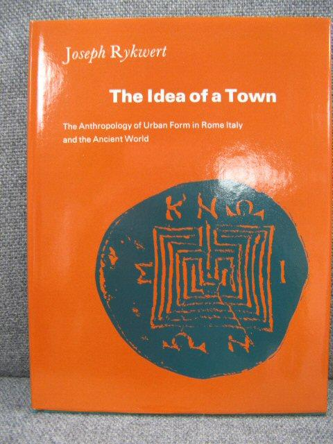 The Idea of a Town: The Anthropology of Urban Form in Rome Italy and the Ancient World - Rykwert, Joseph
