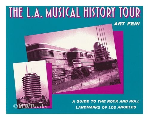 The L.A. Musical History Tour: A Guide to the Rock and Roll Landmarks of Los Angeles - Art Fein