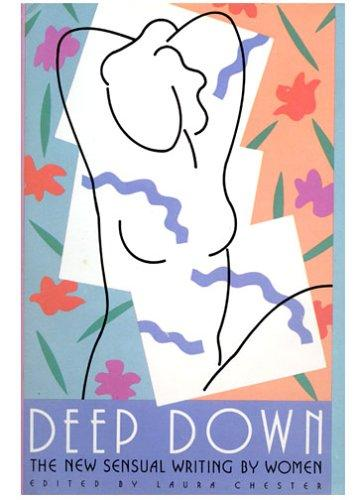 Deep Down: The New Sensual Writing by Women - Chester, Laura
