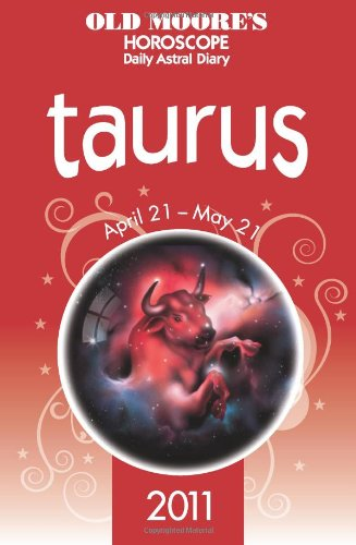 Old Moore Horoscopes and Daily Astral Diaries 2011 Taurus (Old Moore's Horoscope & Astral Diary: Taurus) - Francis Moore