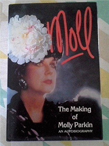Moll: Making of Molly Parkin - An Autobiography - Parkin, Molly