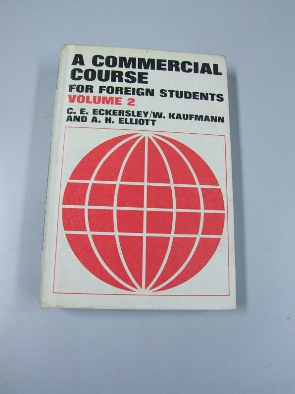 Commercial Course for Foreign Students: Volume 2. - Eckersley, C. E.