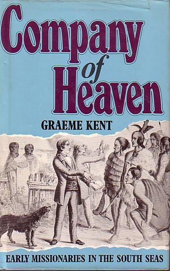 COMPANY OF HEAVEN, Early Missionaries in the South Seas - KENT, Graeme