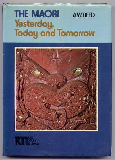 THE MAORI - Yesterday, Today and Tomorrow - Reed, A.W.