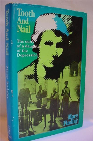 Tooth and Nail: The Story of a Daughter of the Depression - Findlay, Mary