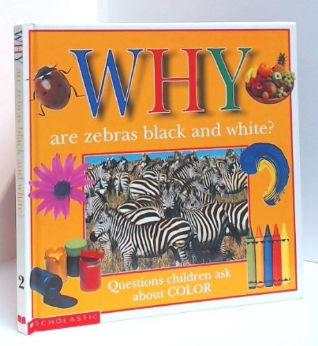 Why Are Zebras Black and White? : Questions Children Ask about Colour - Christopher Maynard; Terry White