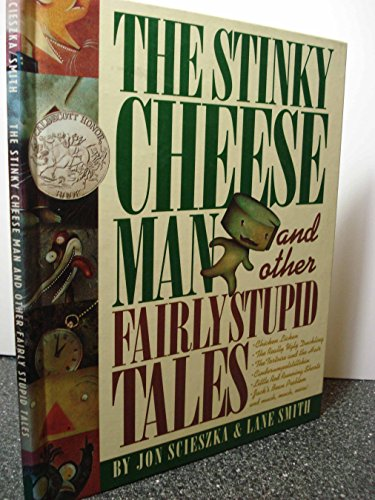 The Stinky Cheese Man and Other Fairly Stupid Tales - Jon Scieszka; Lane Smith