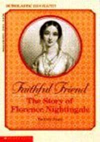 Faithful Friend: The Story of Florence Nightingale (Scholastic Biography) - Beatrice Siegel