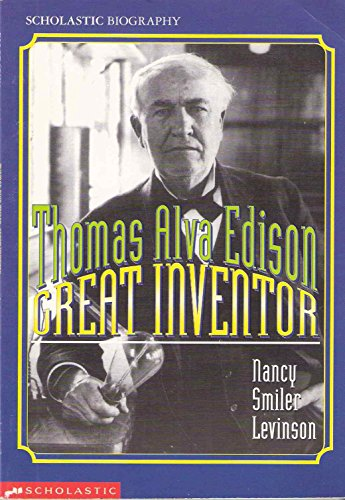 Thomas Alva Edison, Great Inventor: Great Inventor (Scholastic Biography) - Nancy Smiler Levinson