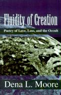 Fluidity of Creation: Poetry of Love, Loss, and the Occult - Moore, Dena L.
