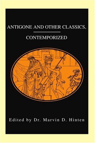 Antigone and Other Classics, Contemporized - Marvin Hinten