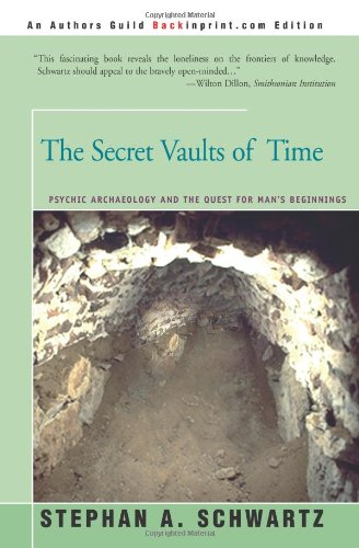 The Secret Vaults of Time: Psychic Archaeology and the Quest for Man's Beginnings - Stephan Schwartz