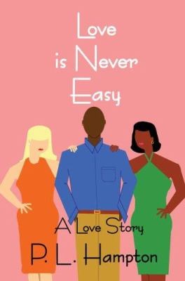 Love Is Never Easy : A Love Story - P. Hampton
