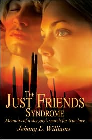 The Just Friends Syndrome the Just Friends Syndrome: Memoirs of a Shy Guy's Search for True Love Memoirs of a Shy Guy's Search for True Love
