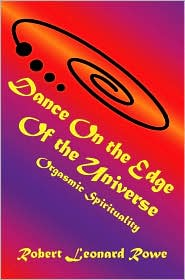 Dance on the Edge of the Universe: Orgasmic Spirituality