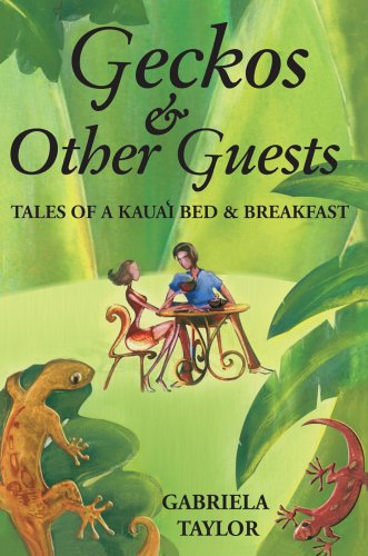 Geckos  &  Other Guests: Tales of a Kaua'i Bed  &  Breakfast - Gabriela Taylor