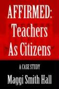 Affirmed: Teachers as Citizens: A Case Study - Hall, Maggi Smith