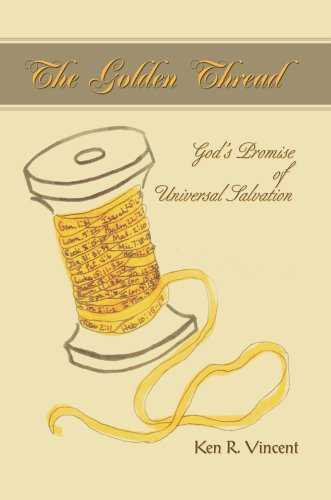 The Golden Thread: God's Promise of Universal Salvation - Ken Vincent