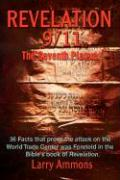 """Revelations 9/11 the Seventh Plague: 36 Facts That Prove the Attack on the World Trade Center Was Predicted in the Bibles Book of """"Revelation."""""""