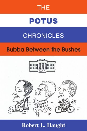 The POTUS Chronicles: Bubba Between the Bushes - Robert Haught