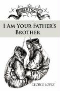I Am Your Father's Brother - Lopez, George