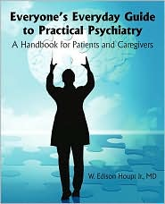 Everyone's Everyday Guide to Practical Psychiatry