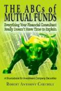 The ABCs of Mutual Funds: Everything Your Financial Consultant Really Doesn't Have Time to Explain - Chechile, Robert Anthony