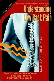 Understanding Low Back Pain: Breakthroughs and New Advances in the Diagnosis and Treatment of Low Back Pain