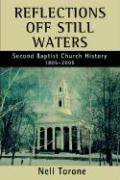 Reflections Off Still Waters: Second Baptist Church History - Torone, Nell