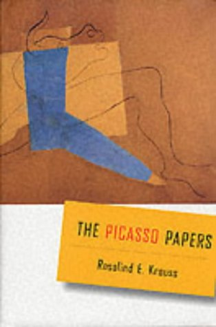 The Picasso Papers - Krauss, Rosalind E.