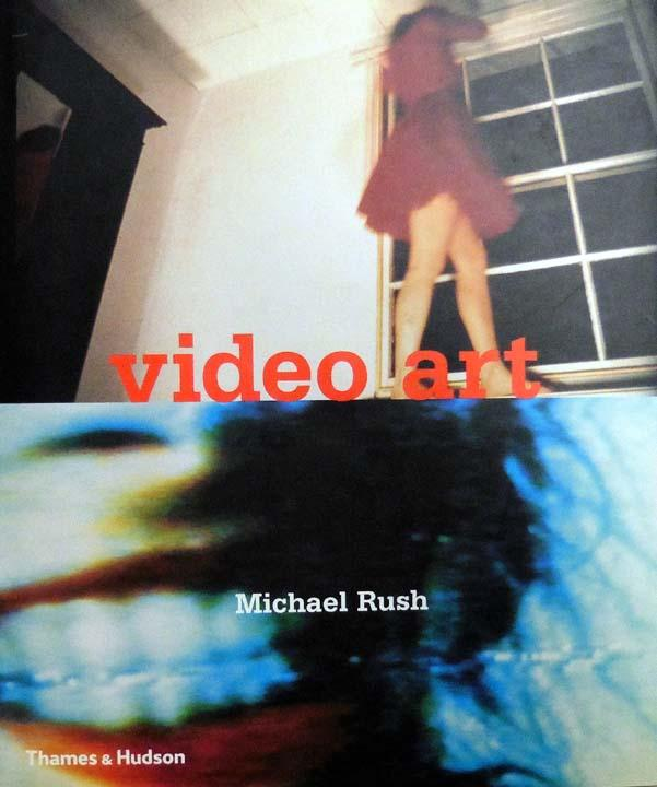 video art. with 383 illustrations, 296 in colour. - Rush, Michael