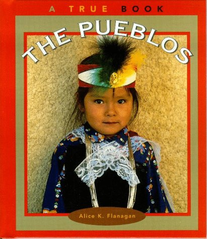 The Pueblos (True Books: American Indians) - Alice K. Flanagan