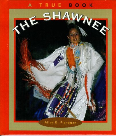 The Shawnee (True Books: American Indians) - Alice K. Flanagan