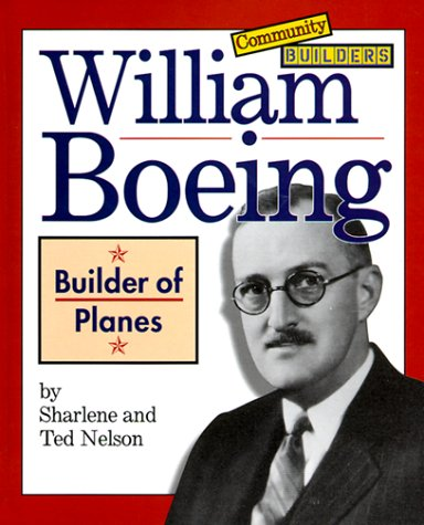 William Boeing: Builder of Planes (Community Builders) - Sharlene P. Nelson; Ted W. Nelson