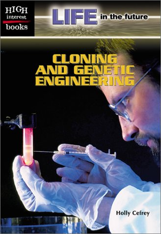 Cloning and Genetic Engineering (High Interest Books: Life in the Future) - Holly Cefrey